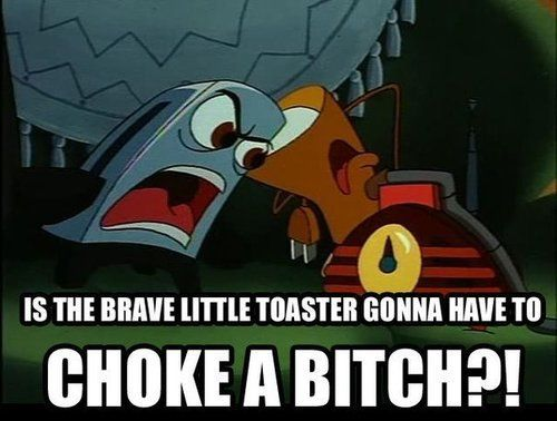 I'm an angry toaster.
