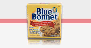 ♫ Everything's better with Blue Bonnet on it ♫ ~LOL~ (an American commercial)