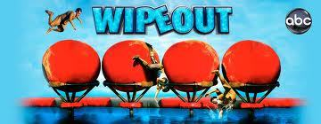 Wipeout is one of my favorite, and I'm sure I will win..Lol