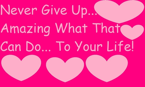 Keep trying, never give up! I never, EVER give up! Now, keep trying.
