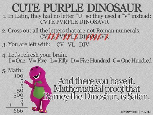 Mathmatical proof that Barney is satan. I hate him anyway. he's a pedo.