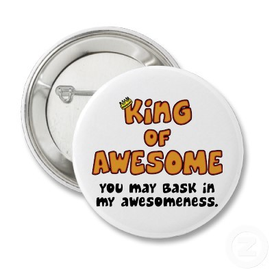 sitting in my kingdom of AWESOME™ hoping my Queen will someday come back to the kingdom ~the king of AWESOME™