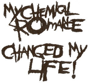 My family. My Chemical Romance. My friends.