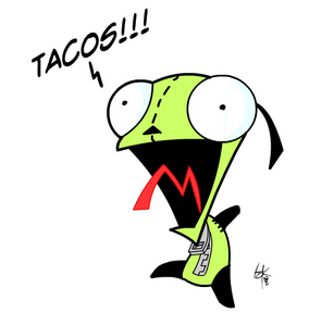 [b]I would buy you and eat you for dinner.And probably take a few of your tacos with me.>:D Oh!Don't forget Gir!X3[/b]