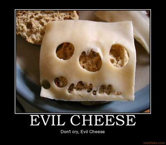 Cheese is evil, it should be made illegal. D:<