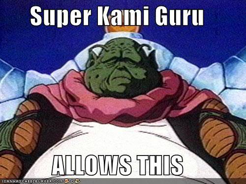 No. The only thing that I believe in is Super Kami Guru.