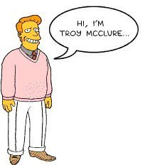 Hi i'm Troy McClure anda may remember me from such soalan like...