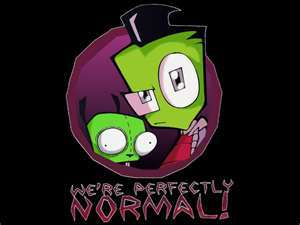 "Invader Zim! ""Were perfectly NORMAL!"""