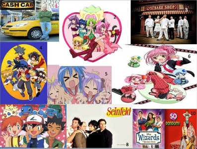 (Okay. There are a lot of pictures, I know) 1. Cash Cab 2. Tokyo Mew Mew 3. Cake Boss 4. 爆転シュート ベイブレード 5. Lucky 星, つ星 6. Shugo Chara 7. Pokemon 8. Seinfeld 9. Wizards of Waverly Place 10. So ランダム