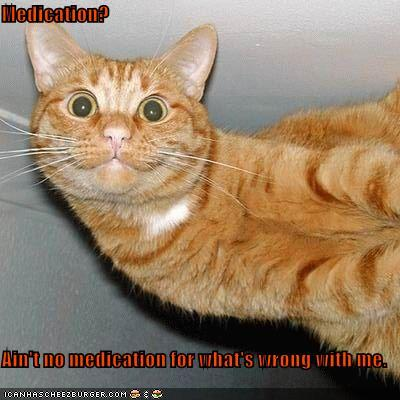 I am not on medication. :D