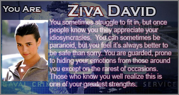 Ziva Rocks!!!! I prefer Gibbs, but she's cool.