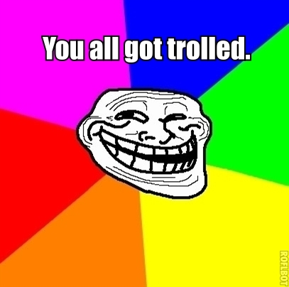 If 당신 didn't already know, 당신 all just got trolled.