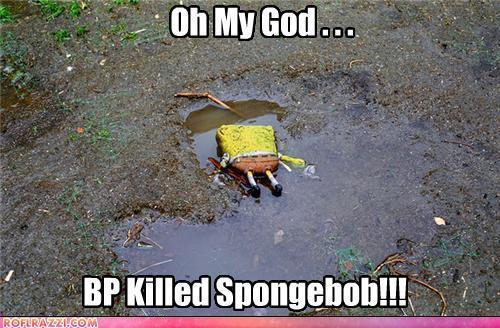 RIP SpongeBob SquarePants, who died in an oil spill caused da BP