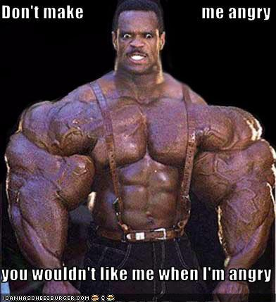 Don't get me angry. te wouldn't like me when I'm angry. Oh come on, te set me up for saying that.