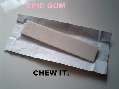 "Epic gum. Catchphrase: ""Epic gum. Makes even the biggest losers epic!"" ... I think I could name a few people that should chew on some."