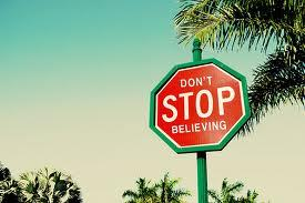 it is if you  DON'T STOP BELIEVING