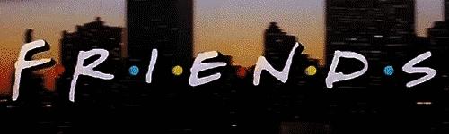F.R.I.E.N.D.S ♥