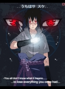 sasuke because if I had known him i will be the only one to understand his feeling only me could understand him