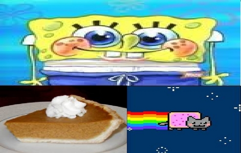 Umm I like spongebob nyan cat and PIE good thing this is যেভাবে খুশী it says pie up there ^ now GIMME MY PROP!!!!!
