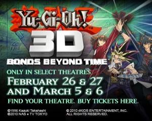 Yugioh 3d Bonds Beyond Time YugiohMovie3d.com February 26& 27 and March 5& 6 http://www.yugiohmovie3d.com/?utm_source=google&utm_medium=AdWords&utm_content=Cleveland-OH&utm_campaign=YGO3D&gclid=CPvb8c-SpKcCFcbd4AodDA1ICg
