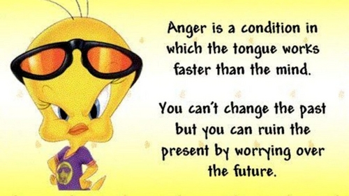 anger is a condition which the tounge works faster than the mind-- yu cant change the past but yu can ruin the present 의해 worring over the future edit--- be yourself 의해 yourself stay away from me -- pantera & to liv is to breeath breathing takes effort if yu can take effort to breath yu can take effort to do yur own shit