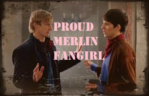 Proud Merlin Fangirl ♥