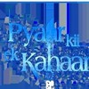 Pyaar Kii Ye Ek Kahani by PIALY