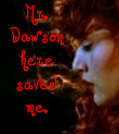 Quote: It Says, Mr. Dawson here saved me.
