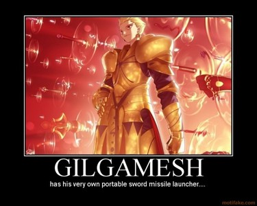My guy? Gilgamesh, from Fate/Stay Night.