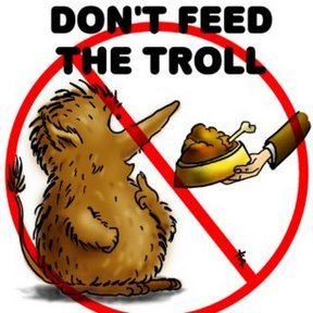 Oh, and also....don't feed the trolls!