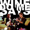 "Gotta go with a classic one in this round: [i]Because wine says ""do me"" and he brought wine.[/i]"