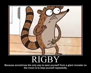 BONING!!!!!! -Rigby oh and my other fave is: te TRYIN TO MUG ME?