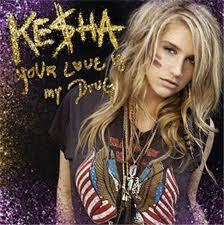 """ your l'amour is my drug"" http://www.5lyrics.com/lyrics/kesha/your_love_is_my_drug.html"