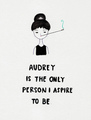 Audrey is the only person I aspire to be || سے طرف کی veetestlust