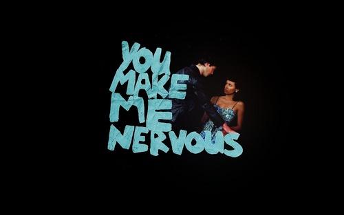 anda make me nervous