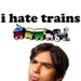 'I Hate Trains'