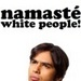 'Namaste White People!'
