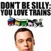 'You Love Trains'