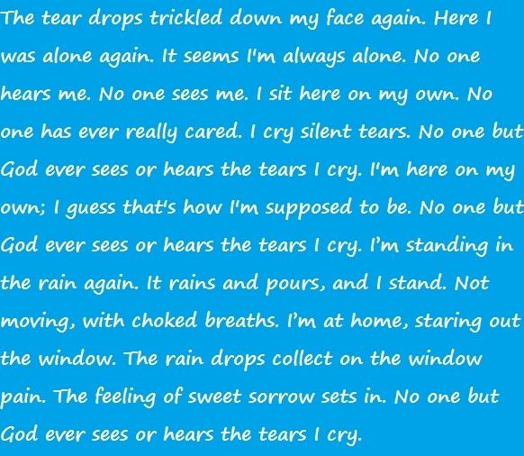 The tears I cry.
