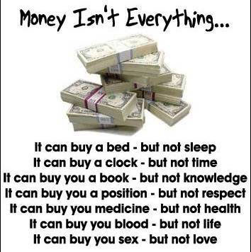 MONEY ISN'T EVERYTHING ...