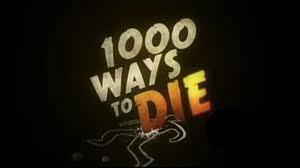 My Fav show, 1000 Ways To DIE!