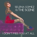Selena Gomez & The Scene - I Don't Miss You At All [My FanMade Single Cover] - anichu90 fan art