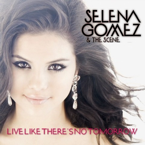 Selena Gomez & The Scene - Live Like There's No Tomorrow [My FanMade Single Cover]
