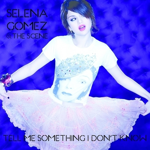 Selena Gomez & The Scene - Tell Me Something I Don't Know [My FanMade Single Cover]