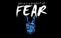 &quot;You are a product of fear.&quot;
