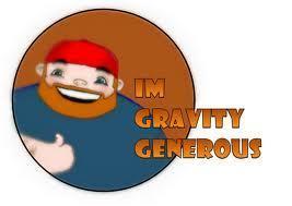 I'M GRAVITY GENEROUS