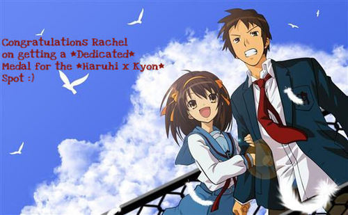 Congratulations Rachel on getting a *Dedicated* Medal for the*Haruhi x Kyon* Spot :)