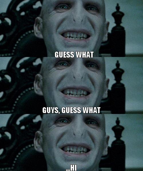 "Voldemort says ""Hi"""