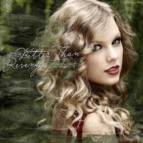 Taylor Swift - Better than Revenge [FanMade Single Cover] - demi-lovato-and-taylor-swift Fan Art