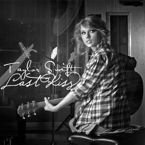 Last Kiss [FanMade Single Cover] - taylor-swift Fan Art